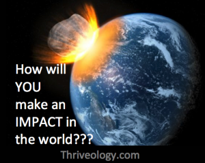 How will YOU impact the world?