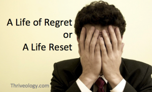 A life of regret or a life reset.