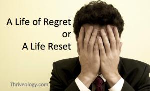 A life of regret or a life reset.
