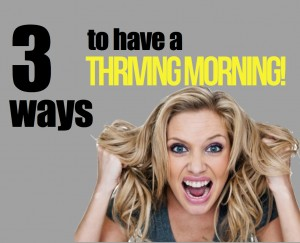 3 Steps to a calm and thriving morning.