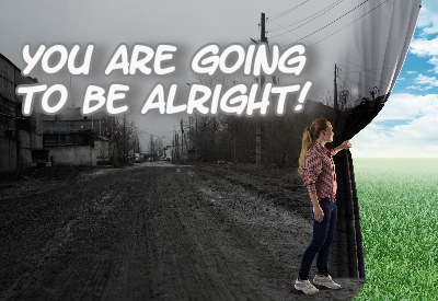 You are going to be alright.