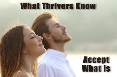 Thrivers Accept What Is.