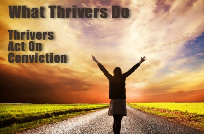 Thrivers act on their convictions.