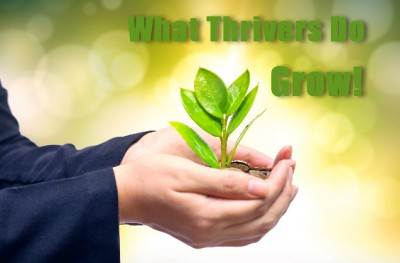 Thrivers grow, throughout life, learning from difficulties.
