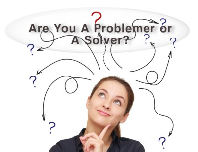 Are your a Problemer or a Solver?