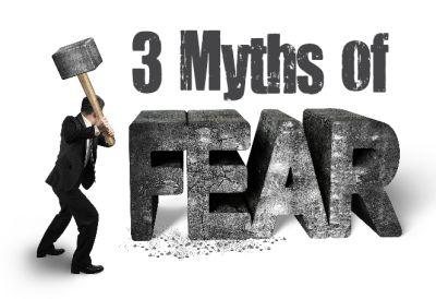 3 myths of fear.