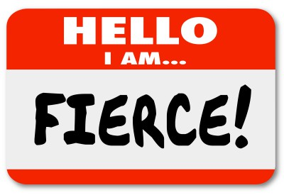 Live the fierce life! Not the fear life.