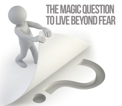 2 Magic Questions to help you live beyond fear.