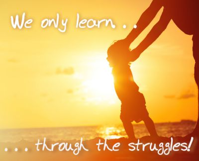 We only learn through the struggle.  Avoid struggles, challenges, and stress, find yourself stuck and stagnating.