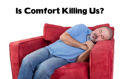 Is comfort killing us?  What we can learn from discomfort.