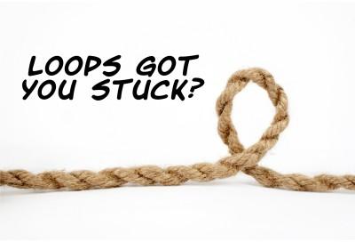 Loops got you stuck?
