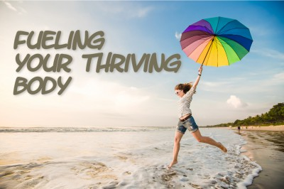 Fueling your thriving body.  Eating to thrive.