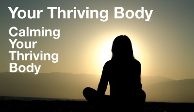 Calm your thriving body -- without drugs and without becoming a hermit!