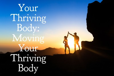 Moving your thriving body: Exercise.