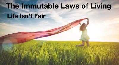 Immutable Law of Living:  Life Isn't Fair.  That's not the point.
