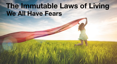 We ALL Have Fears:  Immutable Law of Living