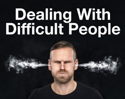 How to deal with difficult people.