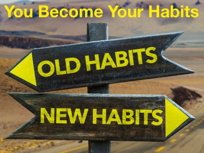 You become your habits.