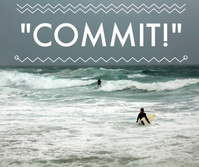 """Commit,"" my friend called to me in the surf."