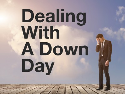 Dealing with a down day.