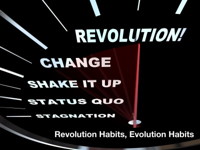 Your revolutionary habits and your evolutionary habits.