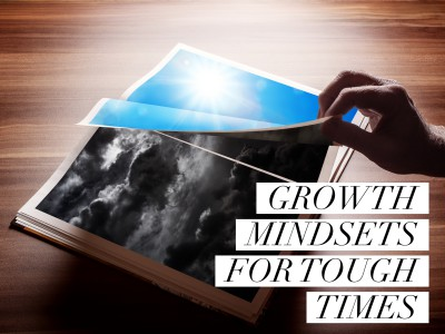 3 growth mindsets to help you with tough times.