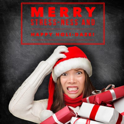Merry Stress-ness and Happy Holi-daze! Dealing with holiday stress this Christmas season.