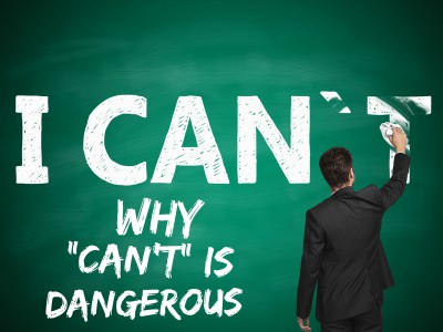 "Why ""Can't"" is so Dangerous."
