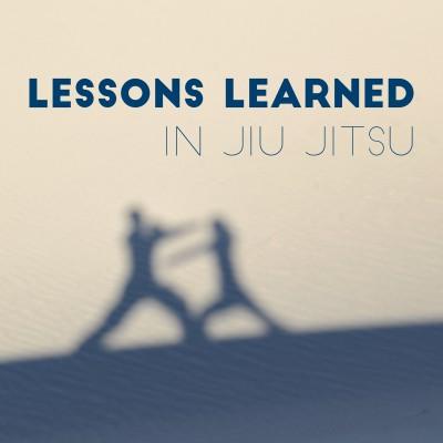 LessonsLearnedInJiuJitsu