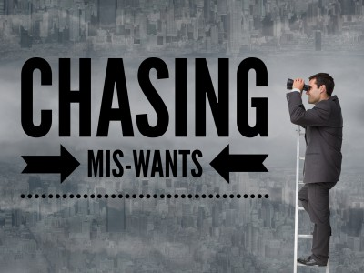 Chasing mis-wants does not lead to happiness. It does shift you toward misery.