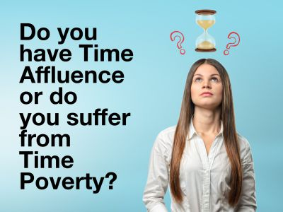 Do you have Time Affluence or do you suffer from Time Poverty?