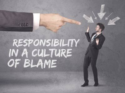 Responsibility in a culture of blame.