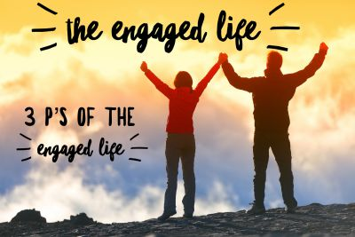 The 3 P's of living an engaged and present life. Live with passion and purpose.