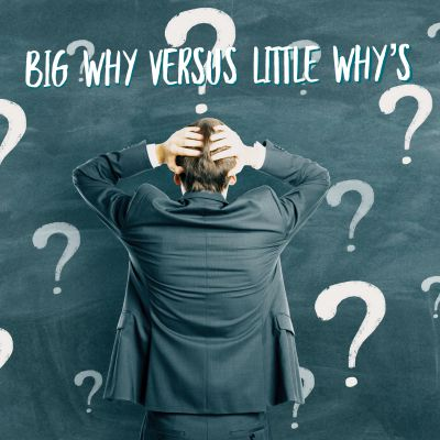 Your BIG WHY versus the little why's that keep you stuck.