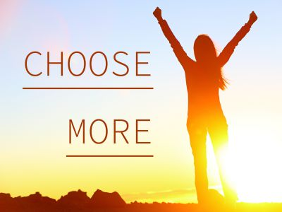 Live life fully.  Choose MORE!