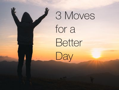 3 Moves For A Better Day:  how to add 3 things to your day to continually improve your life… kaizen for living.
