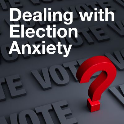 Dealing With Election Anxiety