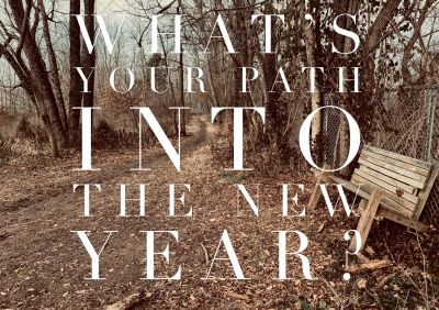 What is your path into the new year?